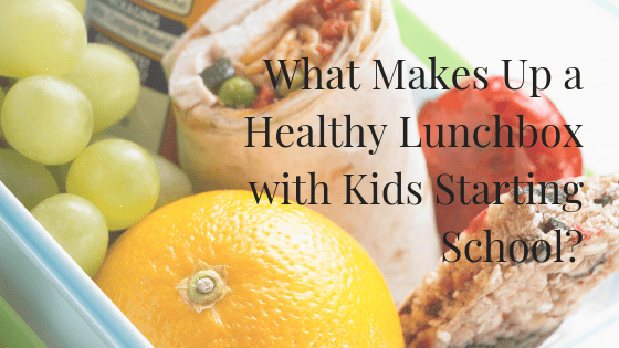 What Makes Up a Healthy Lunchbox with Kids Starting School?
